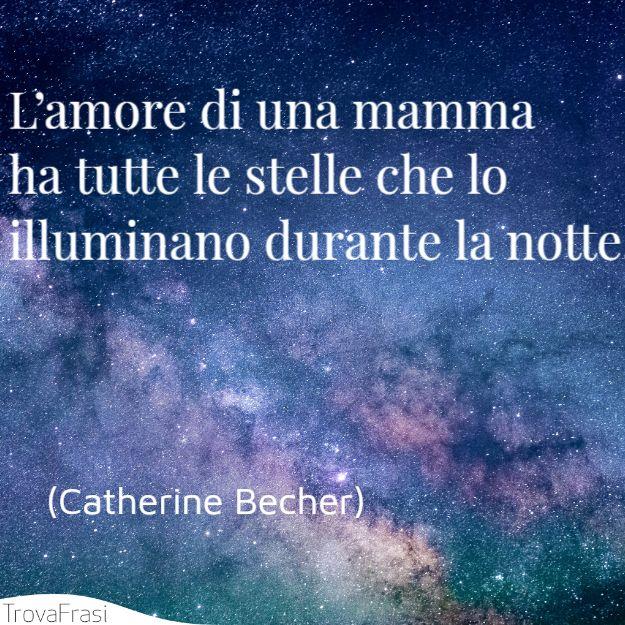 L'amore di una mamma ha tutte le stelle che lo illuminano durante la notte.