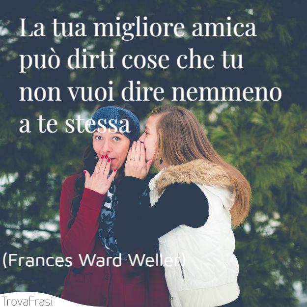 La tua migliore amica può dirti cose che tu non vuoi dire nemmeno a te stessa.