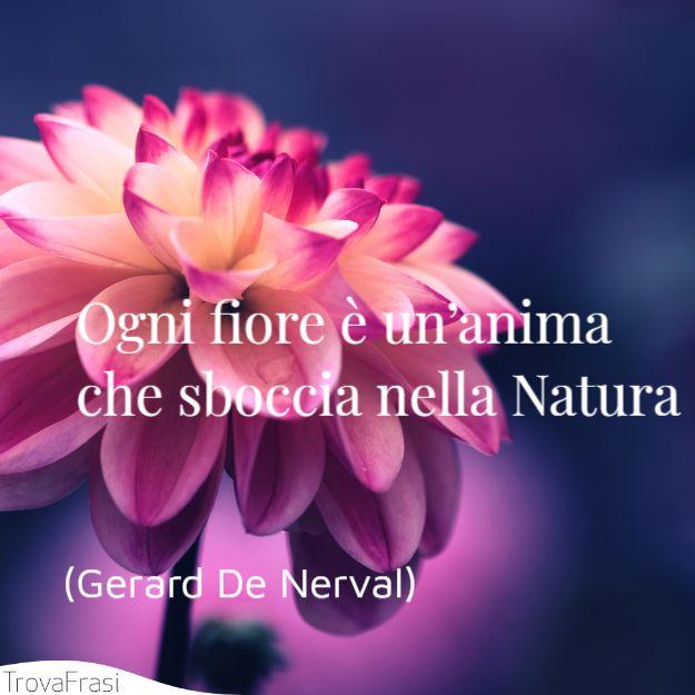 Ogni fiore è un'anima che sboccia nella Natura
