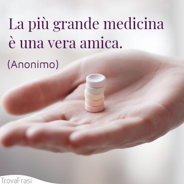 La più grande medicina è una vera amica