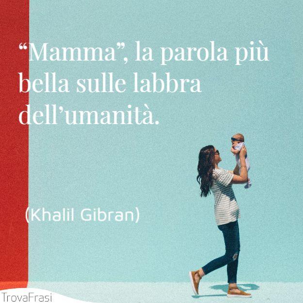 """""""Mamma"""", la parola più bella sulle labbra dell'umanità."""