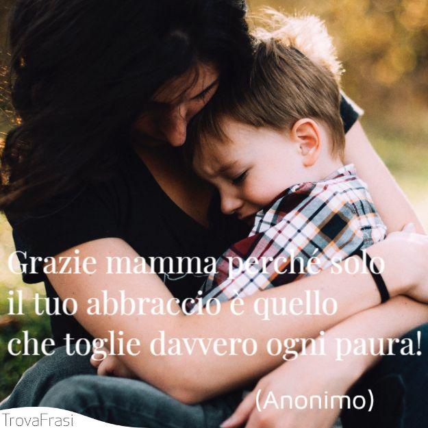 Grazie mamma perché solo il tuo abbraccio è quello che toglie davvero ogni paura!