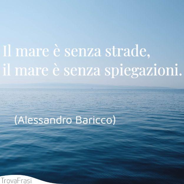 Il mare è senza strade, il mare è senza spiegazioni.