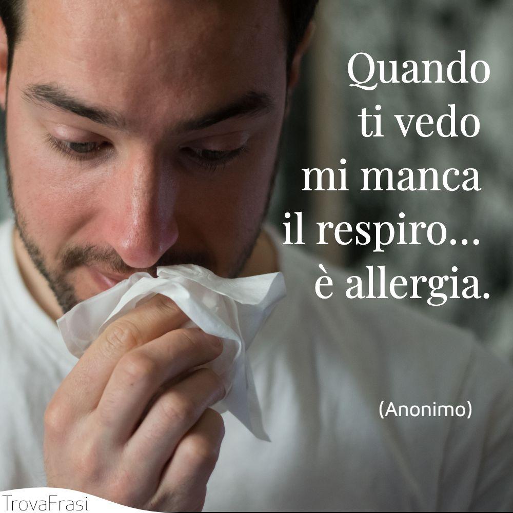 Quando ti vedo mi manca il respiro… è allergia.
