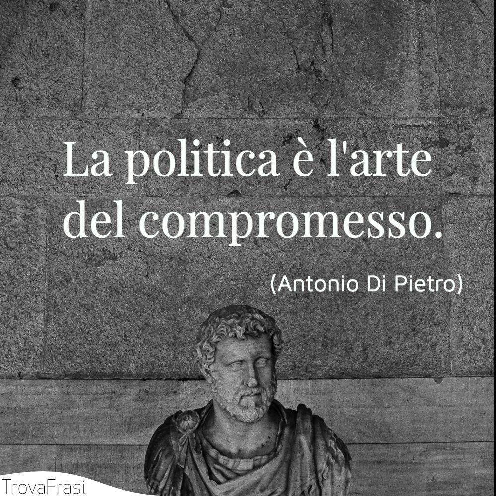 La politica è l'arte del compromesso.
