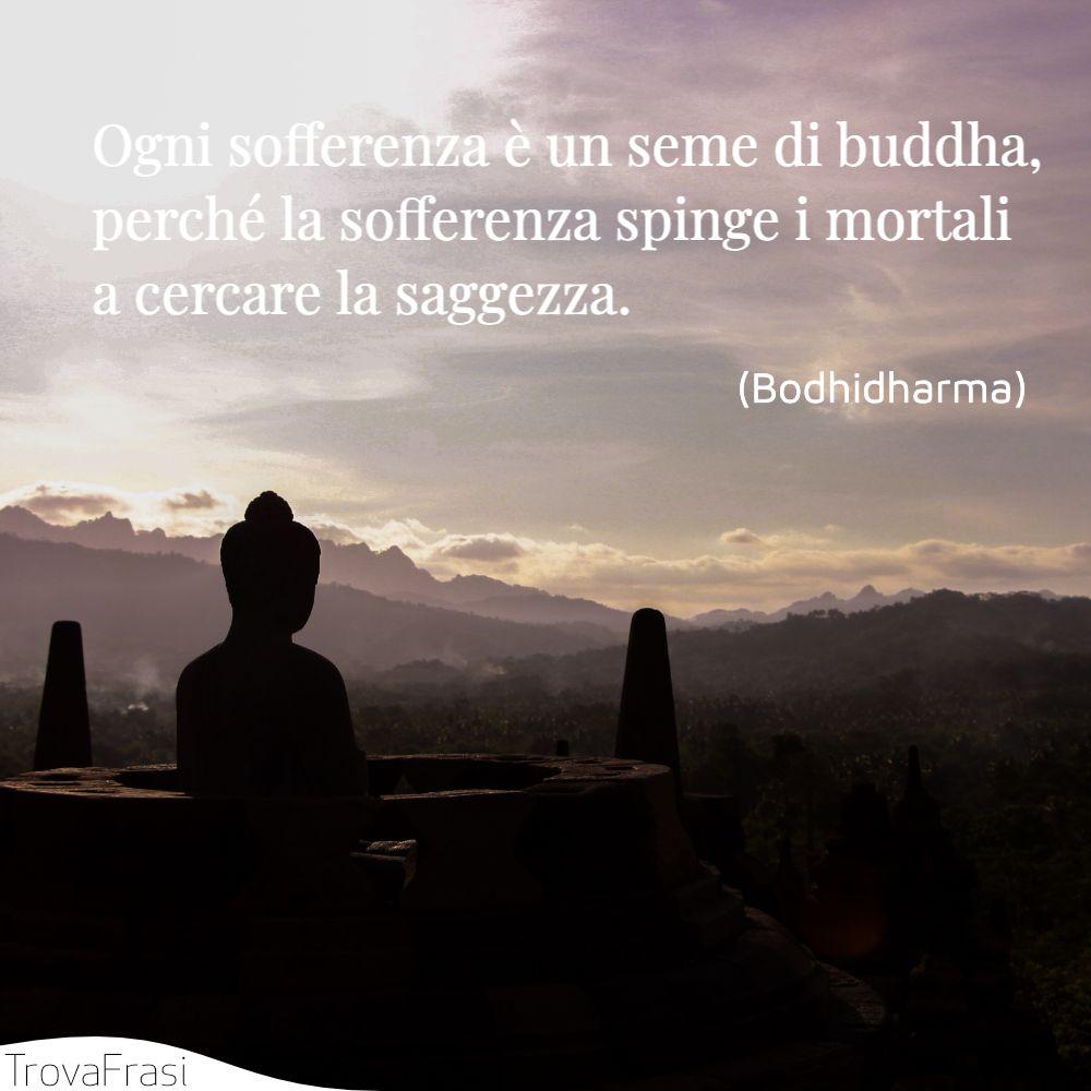 Ogni sofferenza è un seme di buddha, perché la sofferenza spinge i mortali a cercare la saggezza.
