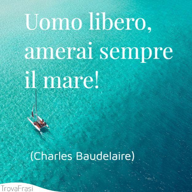Uomo libero, amerai sempre il mare!