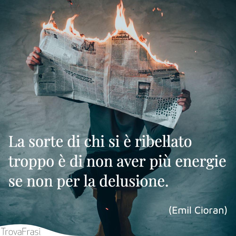 La sorte di chi si è ribellato troppo è di non aver più energie se non per la delusione.