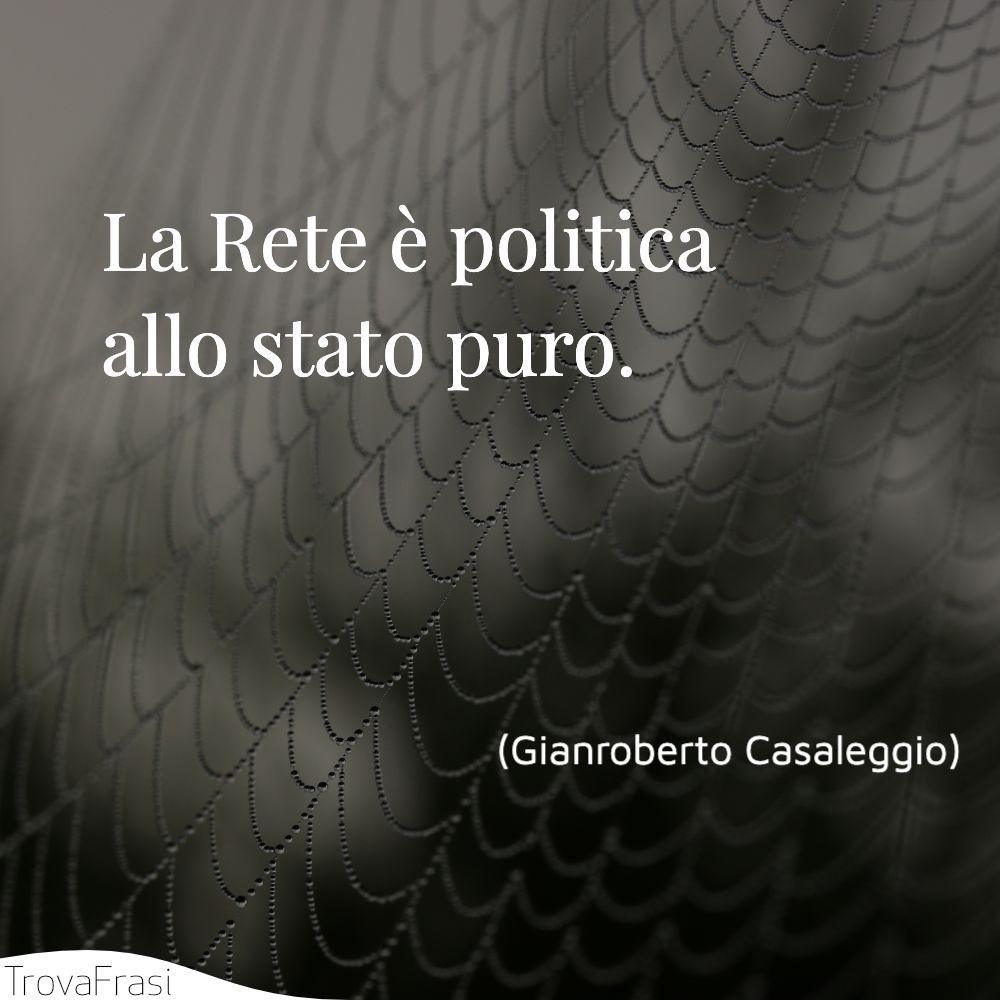 La Rete è politica allo stato puro.