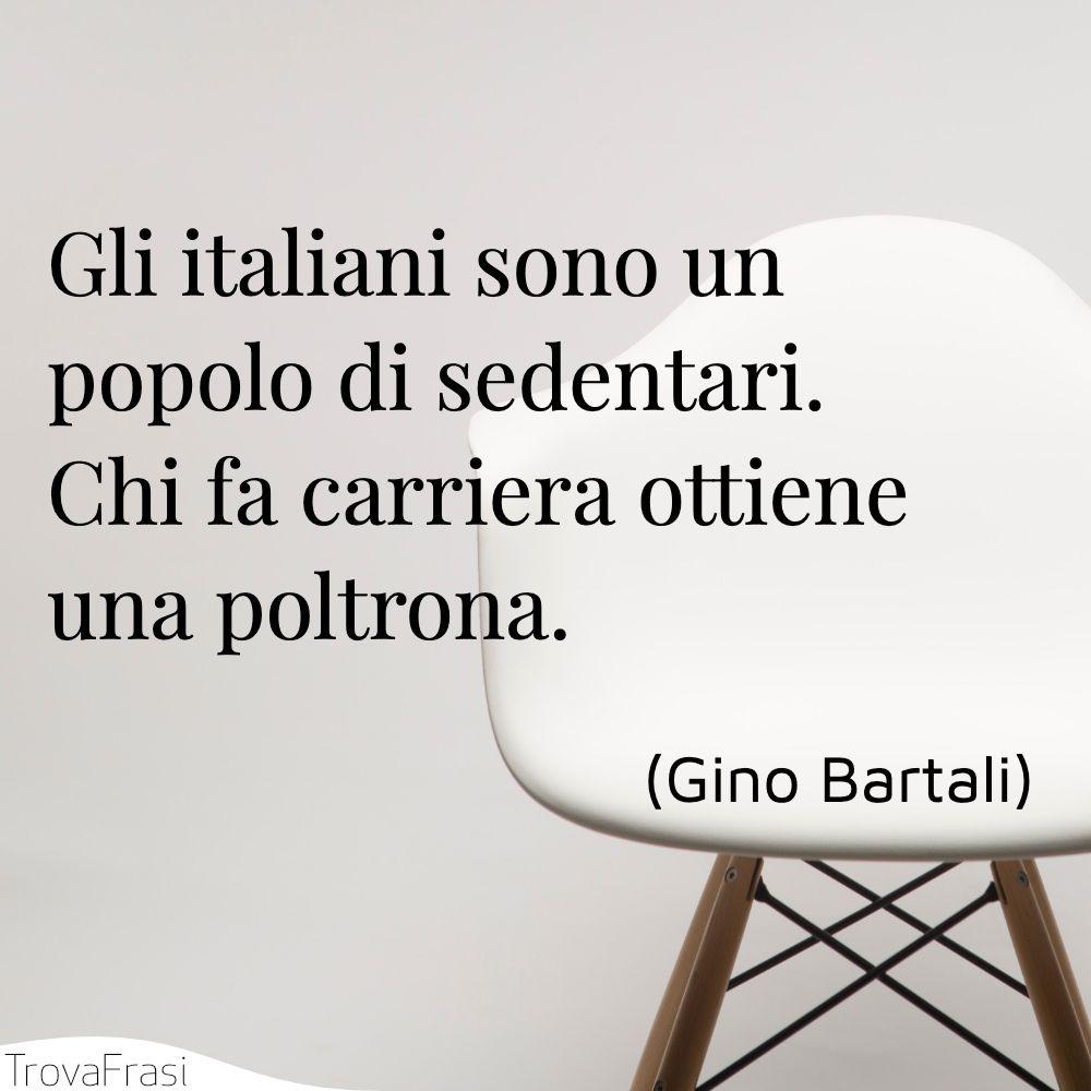 Gli italiani sono un popolo di sedentari. Chi fa carriera ottiene una poltrona.