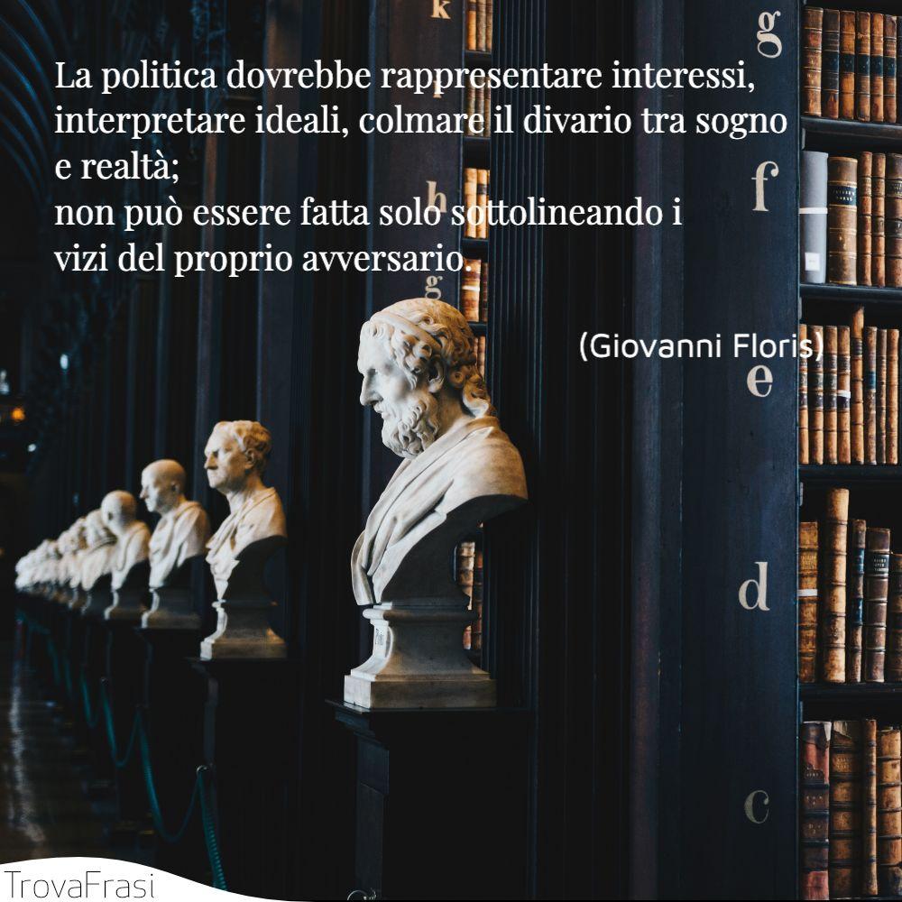 La politica dovrebbe rappresentare interessi, interpretare ideali, colmare il divario tra sogno e realtà; non può essere fatta solo sottolineando i vizi del proprio avversario.