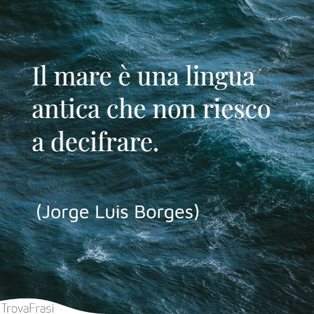 Il mare è una lingua antica che non riesco a decifrare.