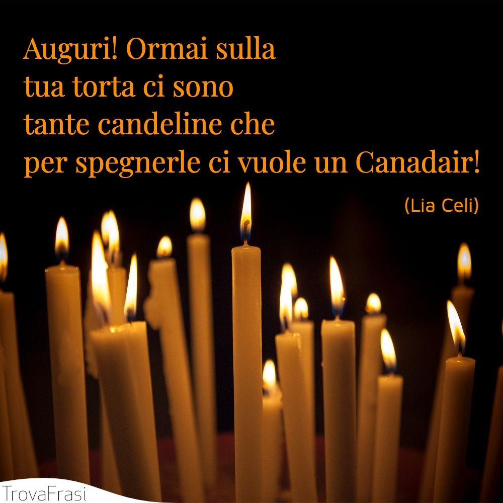 Auguri! Ormai sulla tua torta ci sono tante candeline che per spegnerle ci vuole un Canadair!
