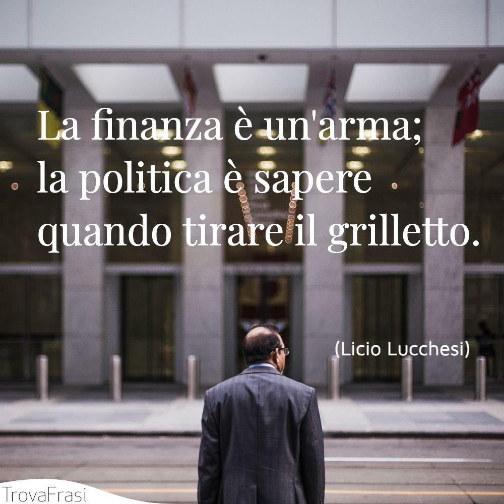 La finanza è un'arma; la politica è sapere quando tirare il grilletto.