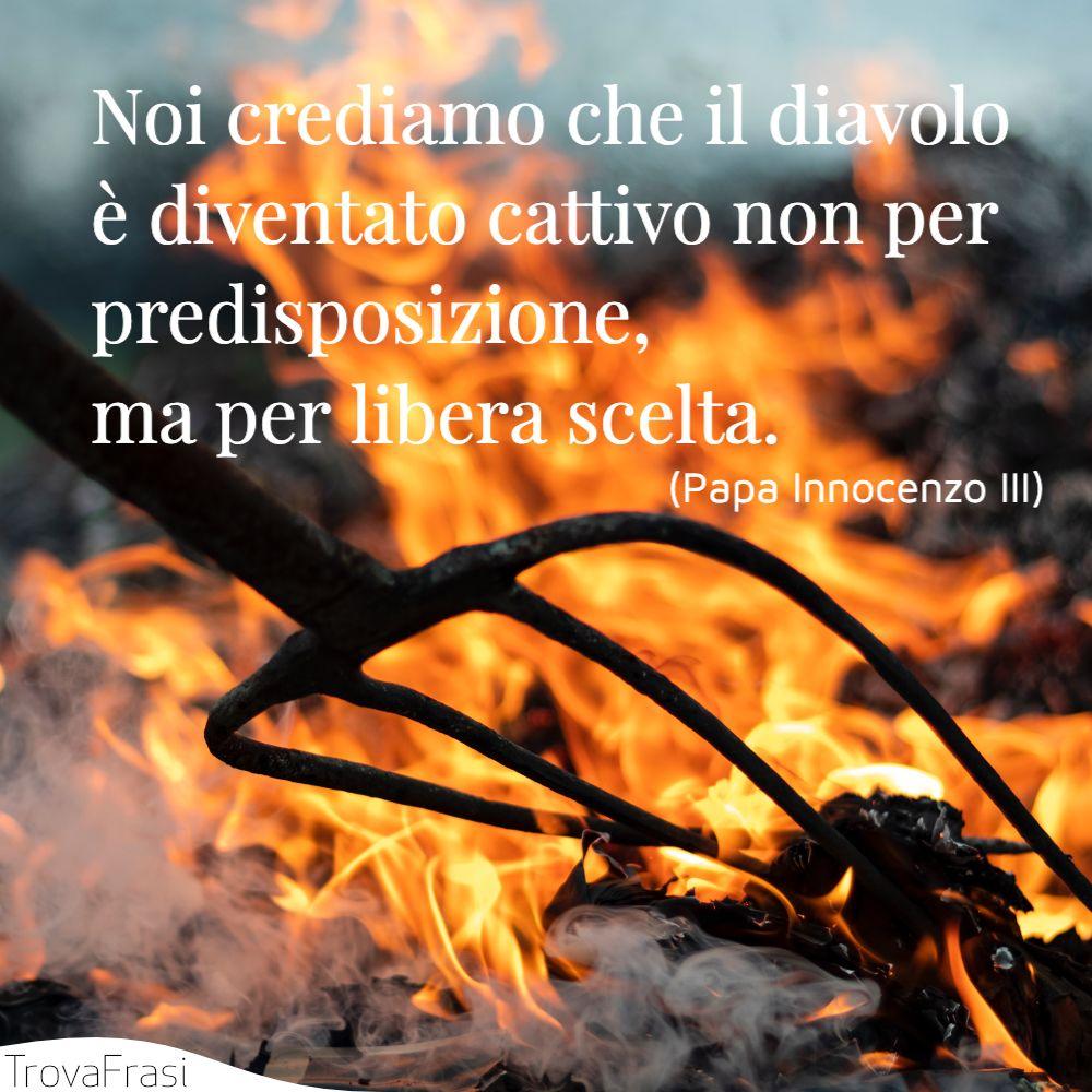 Noi crediamo che il diavolo è diventato cattivo non per predisposizione, ma per libera scelta.