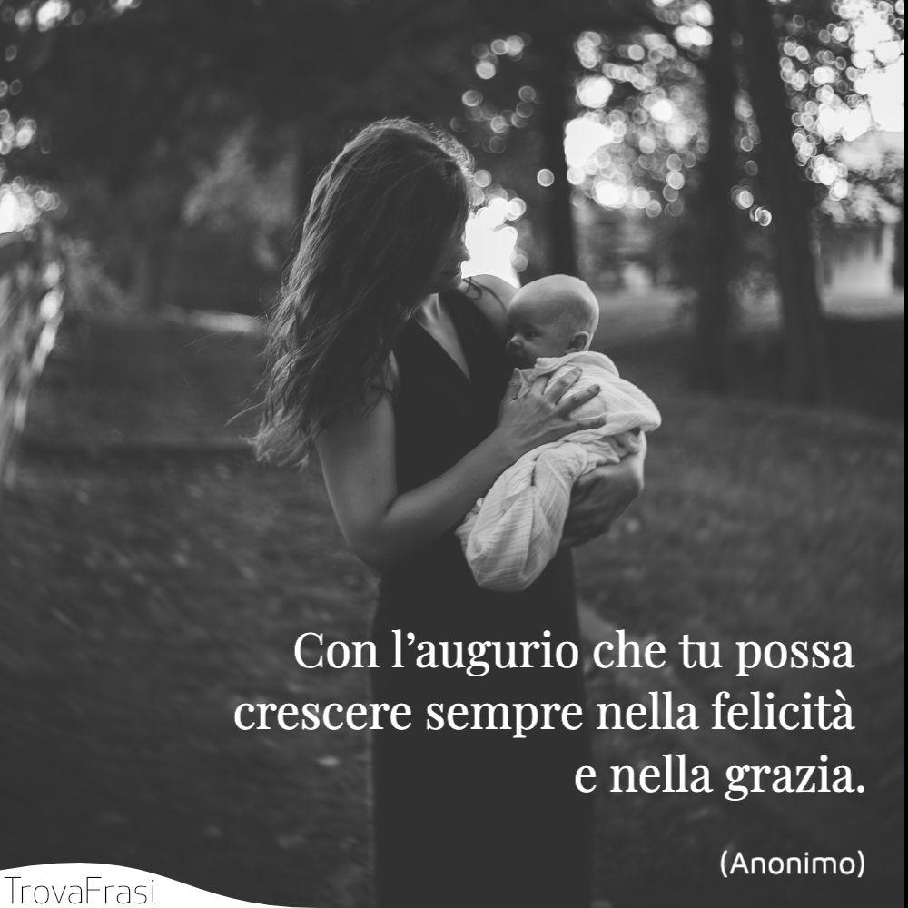 Con l'augurio che tu possa crescere sempre nella felicità e nella grazia.