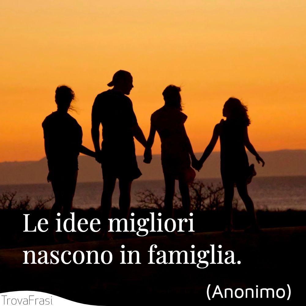 Le idee migliori nascono in famiglia.
