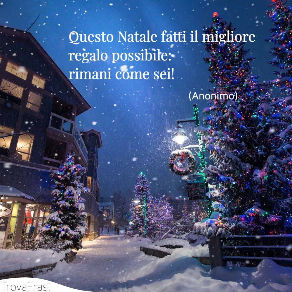 Questo Natale fatti il migliore regalo possibile: rimani come sei!