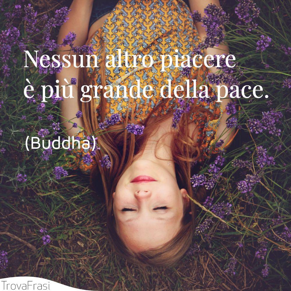 Nessun altro piacere è più grande della pace.