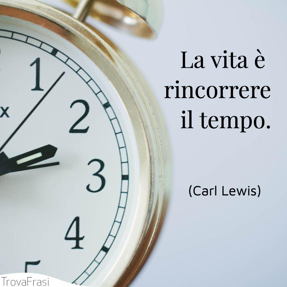La vita è rincorrere il tempo.