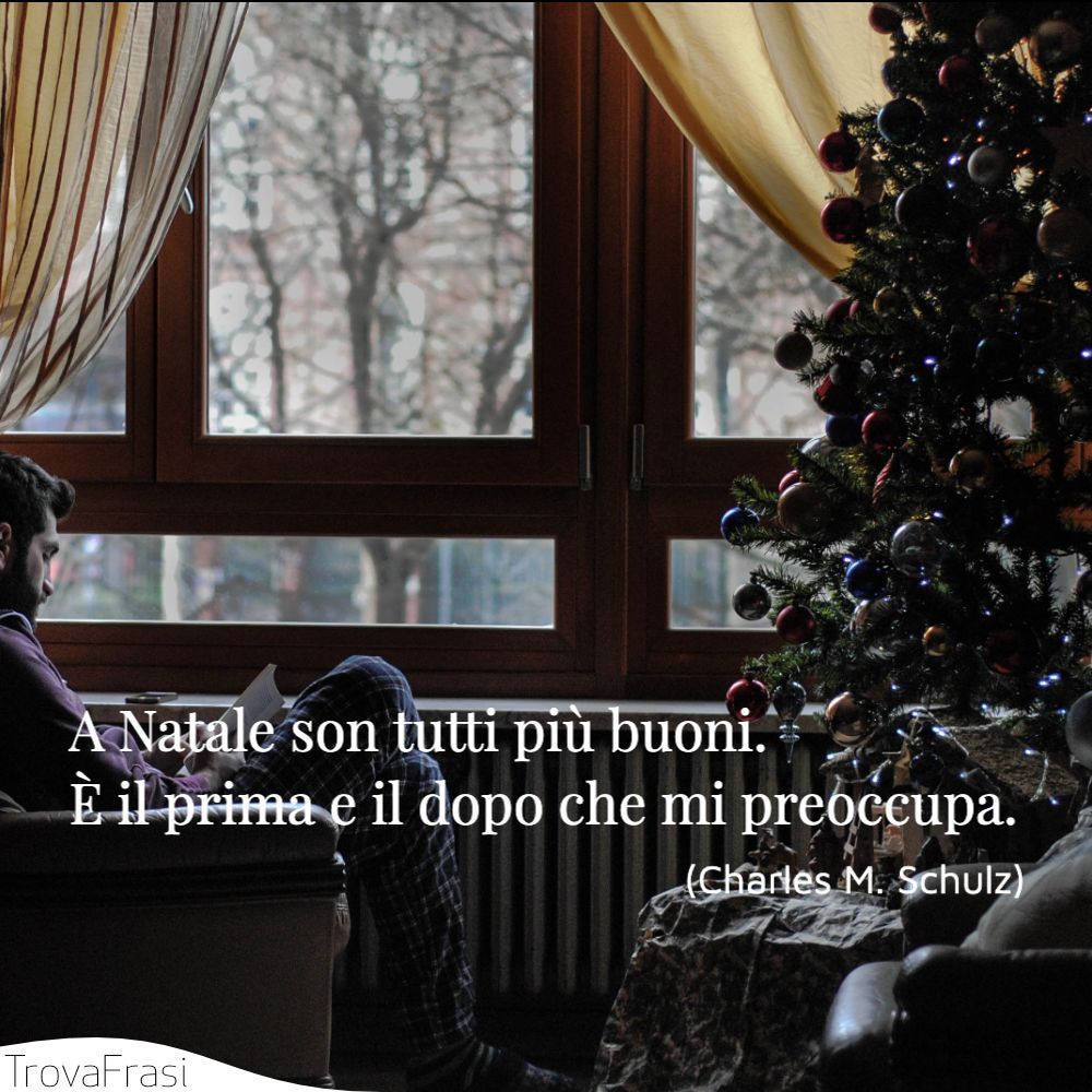 A Natale son tutti più buoni. È il prima e il dopo che mi preoccupa.