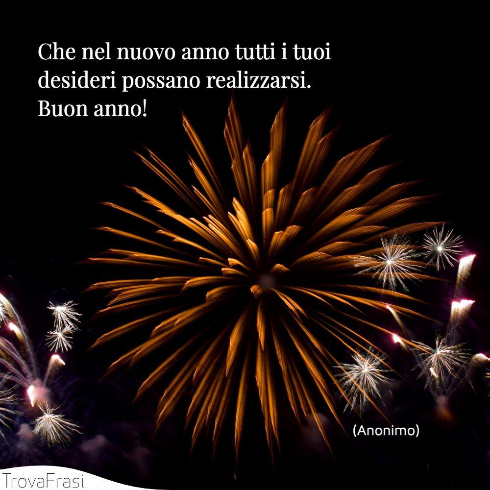 Che nel nuovo anno tutti i tuoi desideri possano realizzarsi. Buon anno!