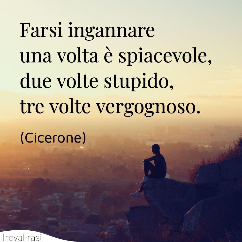 Farsi ingannare una volta è spiacevole, due volte stupido, tre volte vergognoso.
