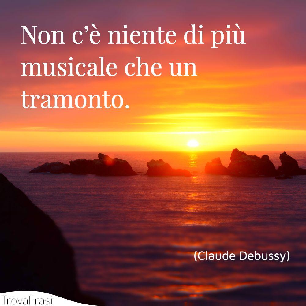 Non c'è niente di più musicale che un tramonto.