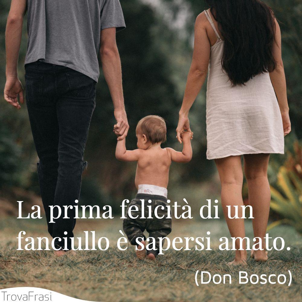 La prima felicità di un fanciullo è sapersi amato.