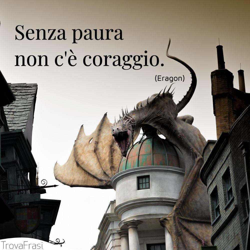 Senza paura non c'è coraggio.