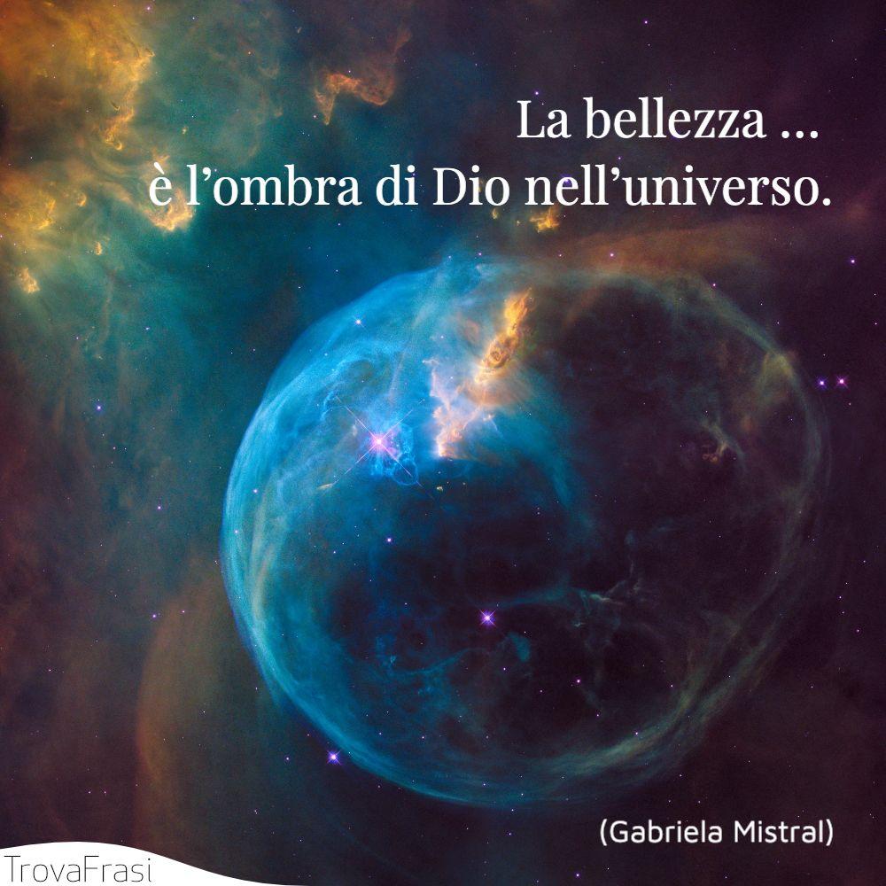 La bellezza … è l'ombra di Dio nell'universo.
