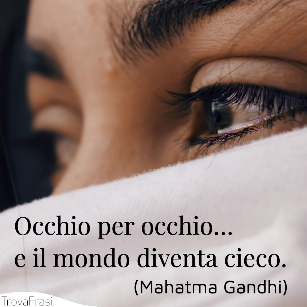 Occhio per occhio… e il mondo diventa cieco.