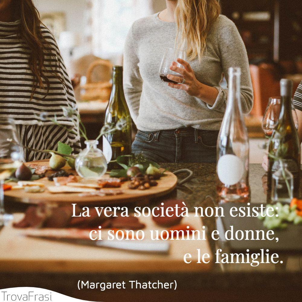 La vera società non esiste: ci sono uomini e donne, e le famiglie.