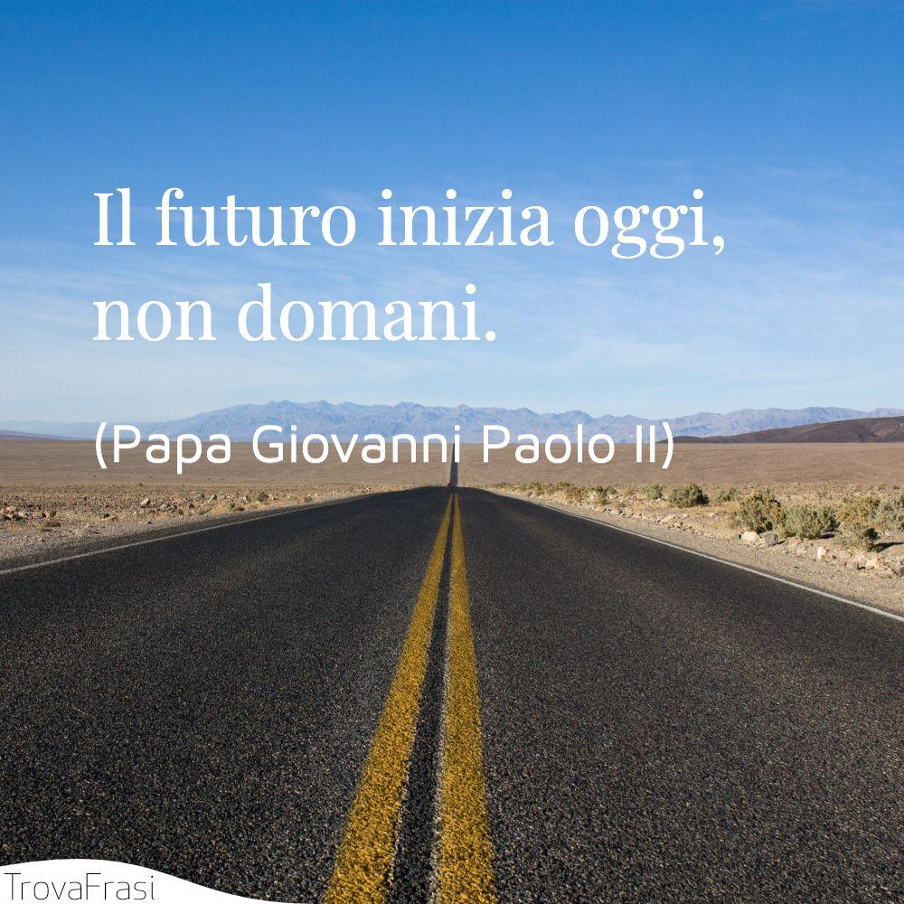 Il futuro inizia oggi, non domani.