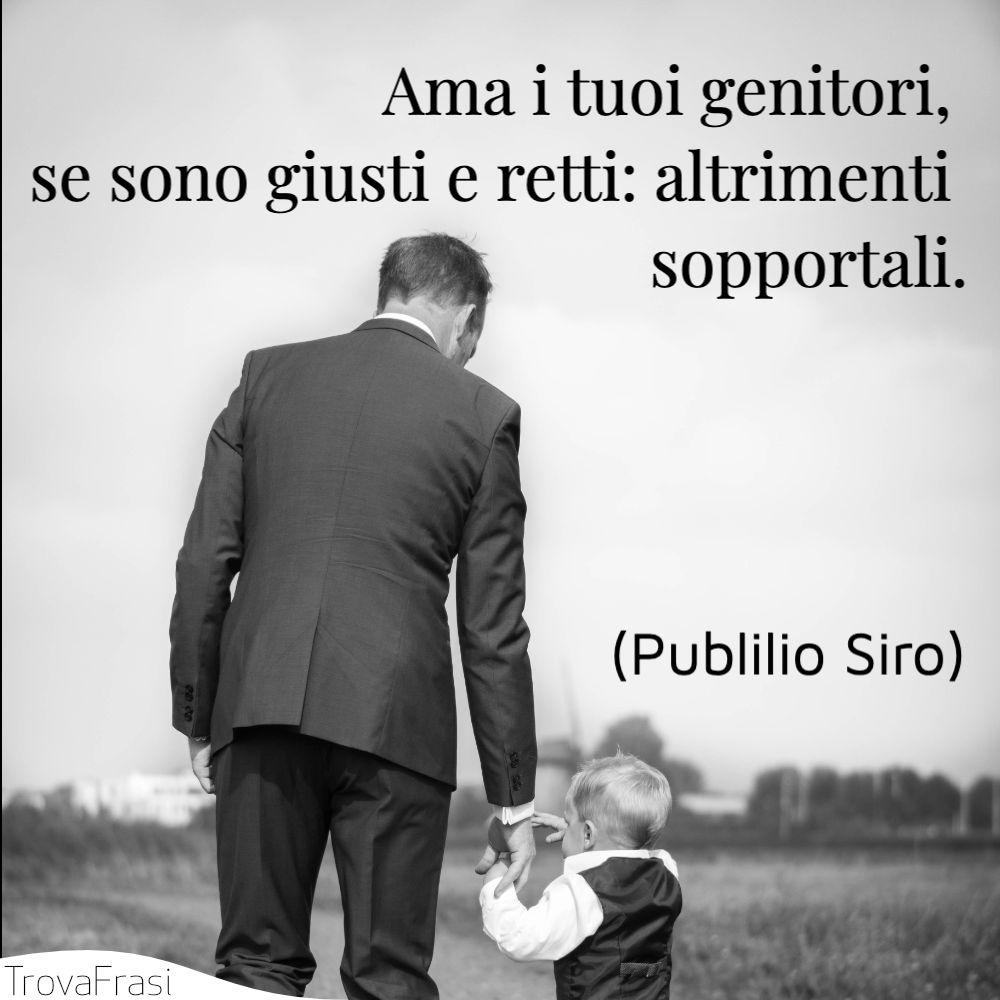 Ama i tuoi genitori, se sono giusti e retti: altrimenti sopportali.