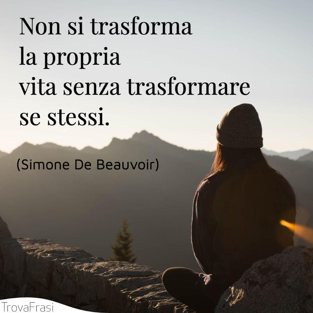 Non si trasforma la propria vita senza trasformare se stessi.