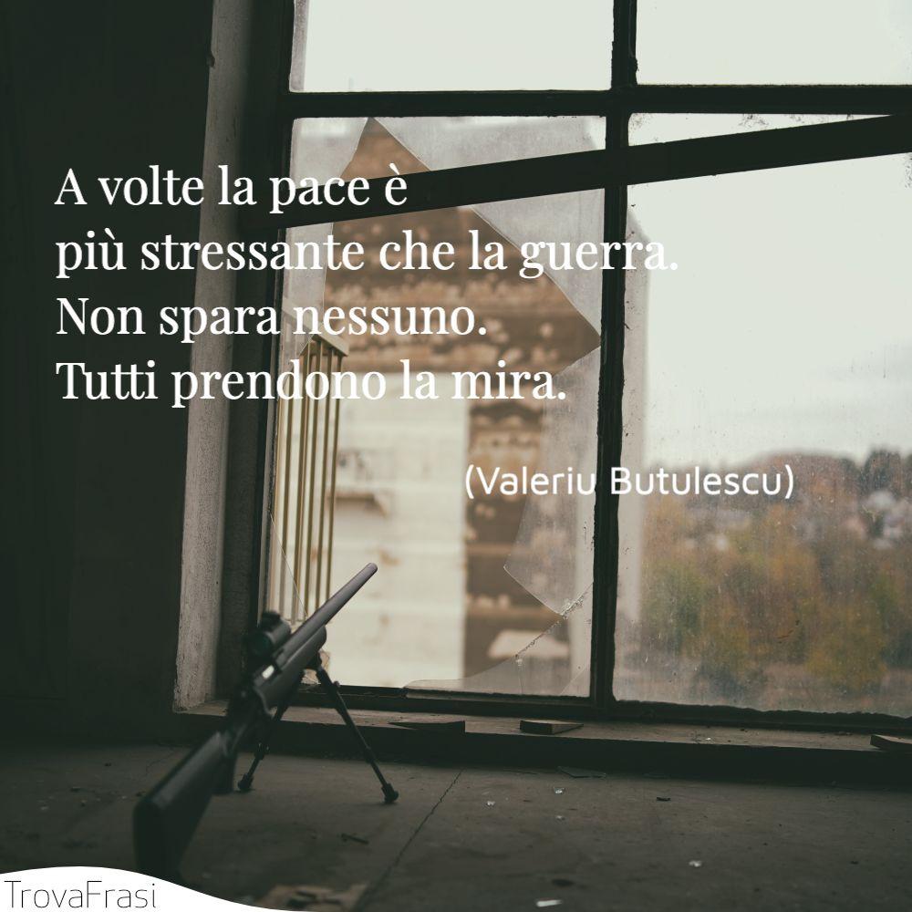 A volte la pace è più stressante che la guerra. Non spara nessuno. Tutti prendono la mira.