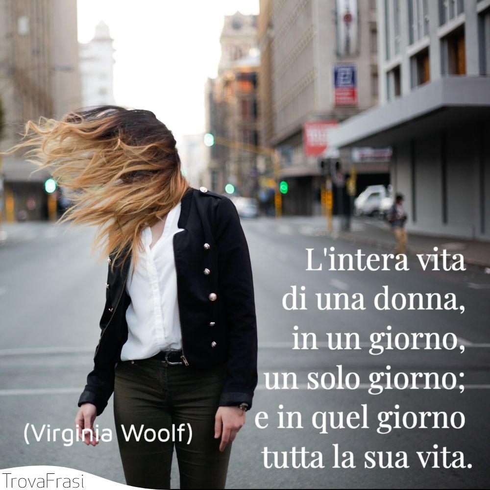L'intera vita di una donna, in un giorno, un solo giorno; e in quel giorno tutta la sua vita.