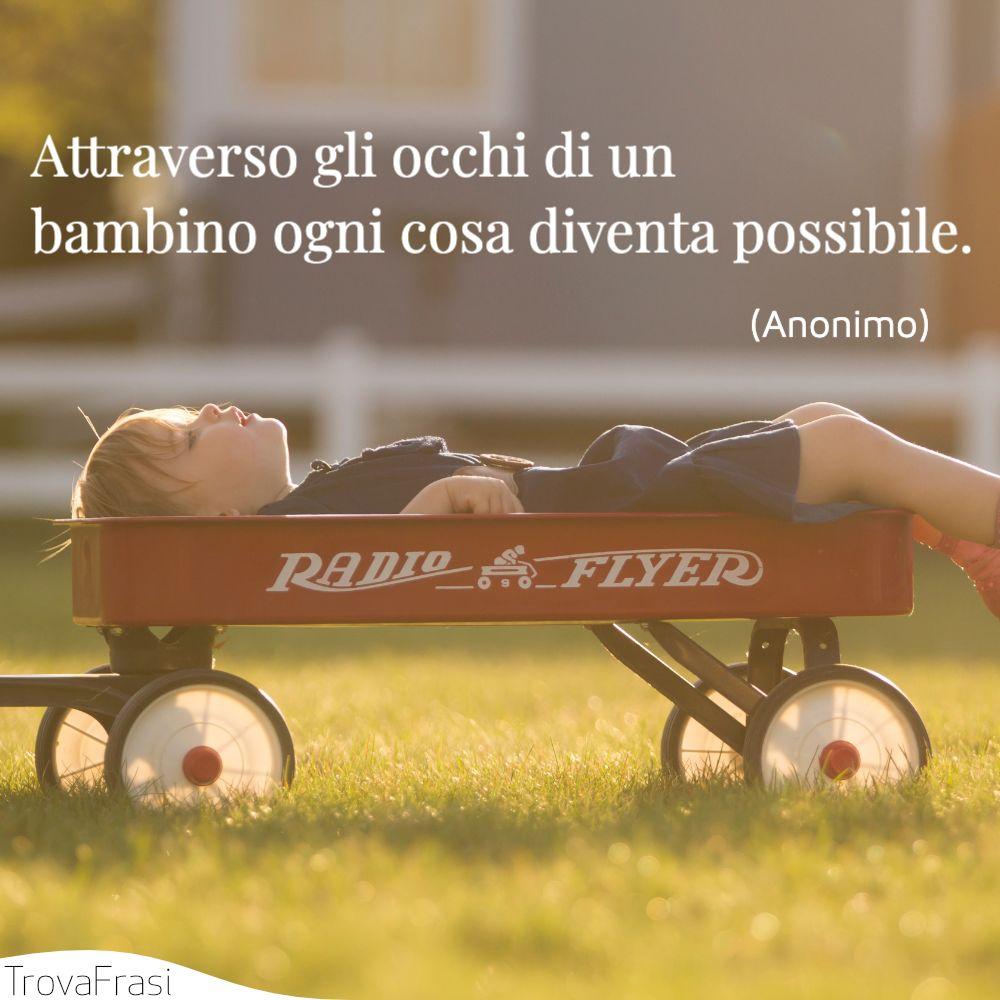 Attraverso gli occhi di un bambino ogni cosa diventa possibile.