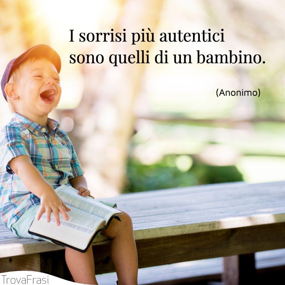 I sorrisi più autentici sono quelli di un bambino.