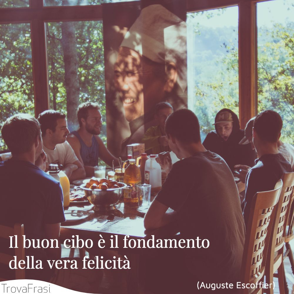 Il buon cibo è il fondamento della vera felicità