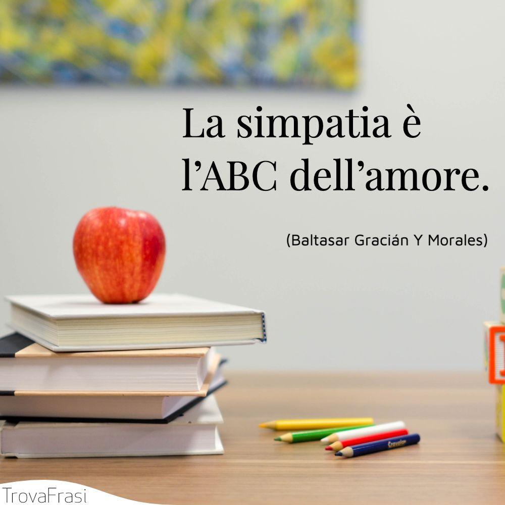 La simpatia è l'ABC dell'amore.