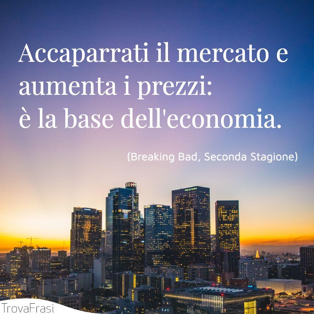 Accaparrati il mercato e aumenta i prezzi: è la base dell'economia.