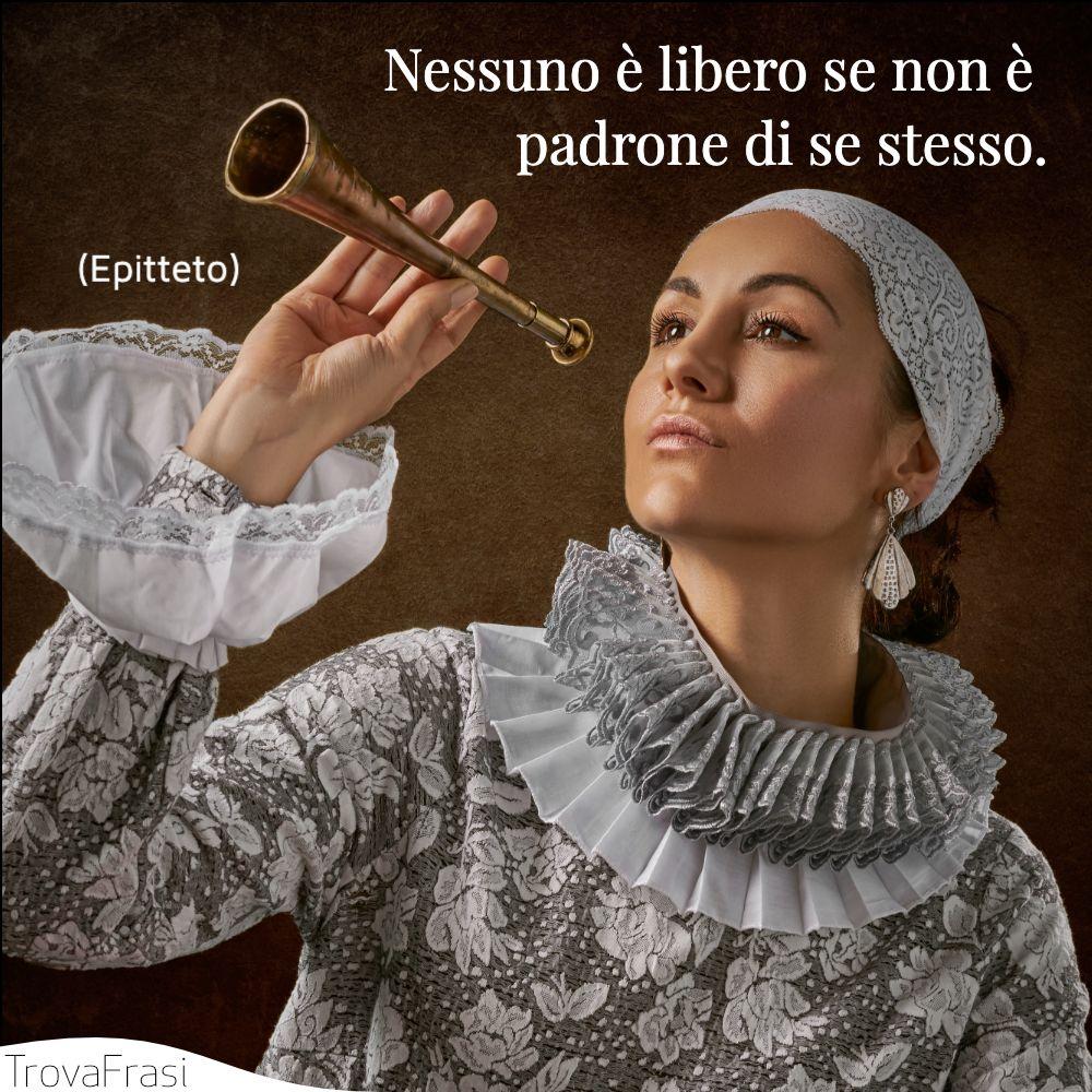 Nessuno è libero se non è padrone di se stesso.
