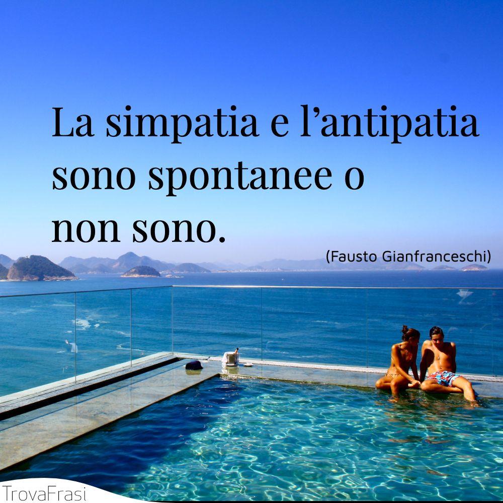 La simpatia e l'antipatia sono spontanee o non sono.