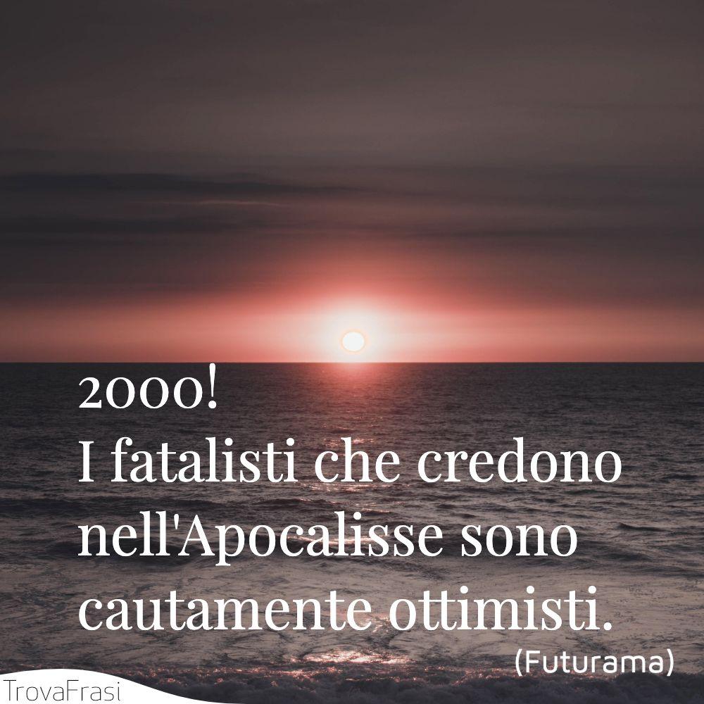 2000! I fatalisti che credono nell'Apocalisse sono cautamente ottimisti.