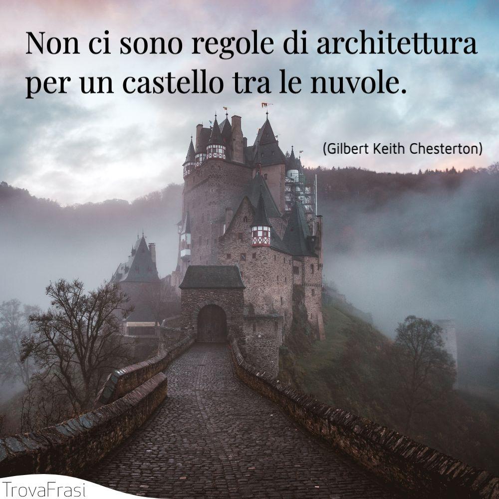 Non ci sono regole di architettura per un castello tra le nuvole.
