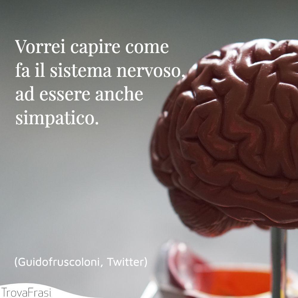 Vorrei capire come fa il sistema nervoso, ad essere anche simpatico.
