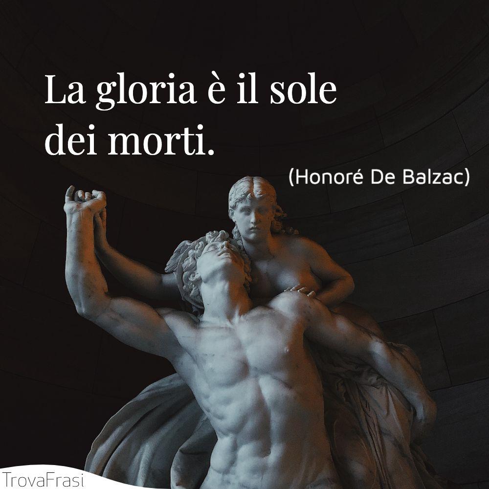 La gloria è il sole dei morti.