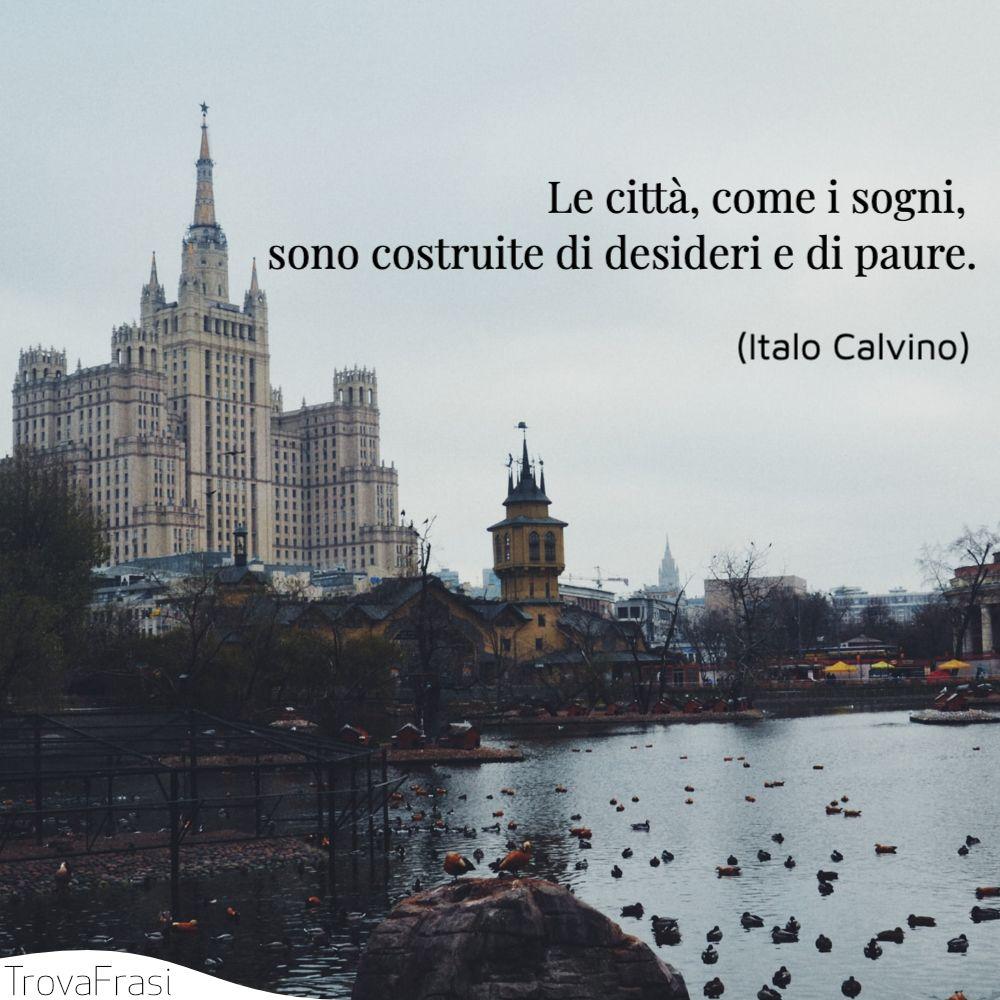 Le città, come i sogni, sono costruite di desideri e di paure.